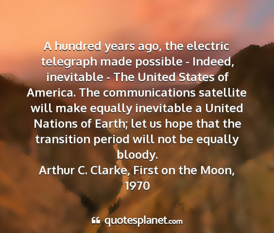 Arthur c. clarke, first on the moon, 1970 - a hundred years ago, the electric telegraph made...
