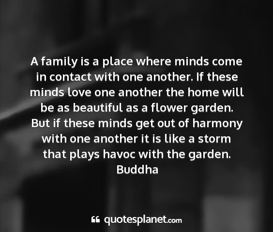 Buddha - a family is a place where minds come in contact...