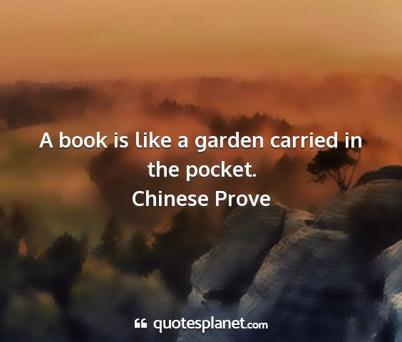 Chinese prove - a book is like a garden carried in the pocket....