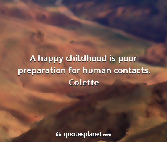 Colette - a happy childhood is poor preparation for human...
