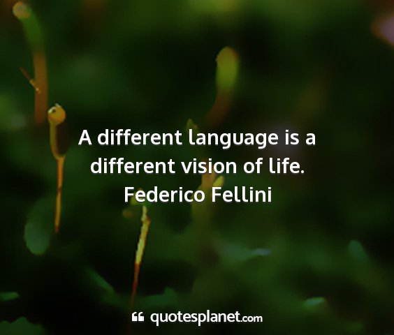 Federico fellini - a different language is a different vision of...