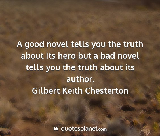 Gilbert keith chesterton - a good novel tells you the truth about its hero...