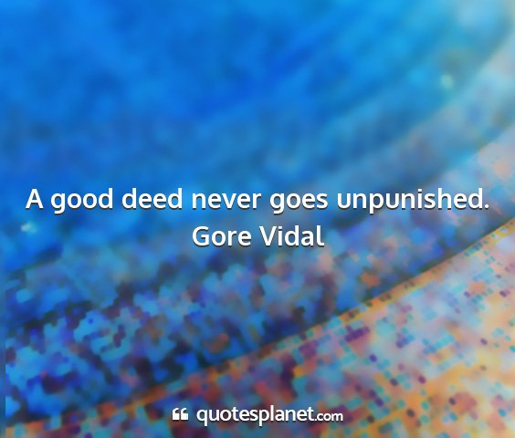 Gore vidal - a good deed never goes unpunished....