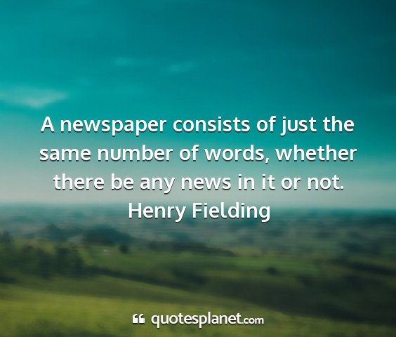 Henry fielding - a newspaper consists of just the same number of...