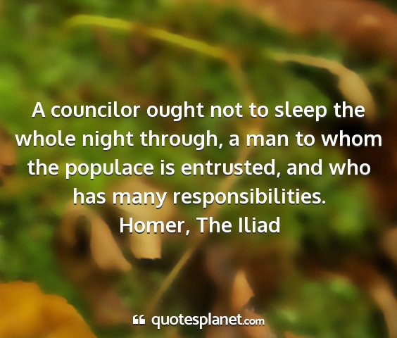Homer, the iliad - a councilor ought not to sleep the whole night...