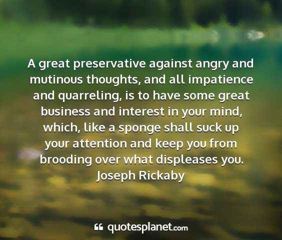 A great preservative against angry and mutinous...