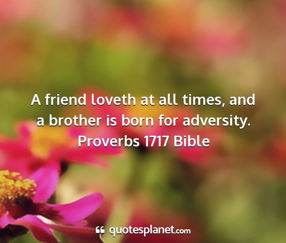 Proverbs 1717 bible - a friend loveth at all times, and a brother is...