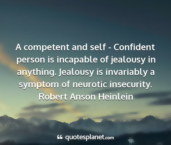 Robert anson heinlein - a competent and self - confident person is...