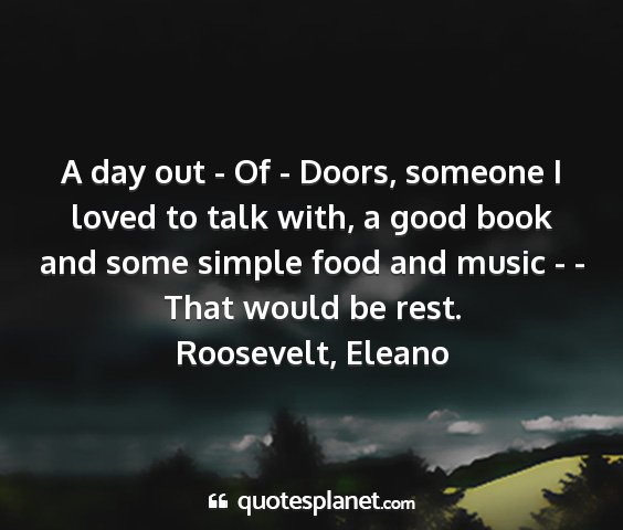 Roosevelt, eleano - a day out - of - doors, someone i loved to talk...