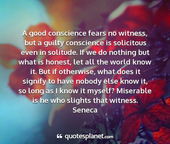 Seneca - a good conscience fears no witness, but a guilty...