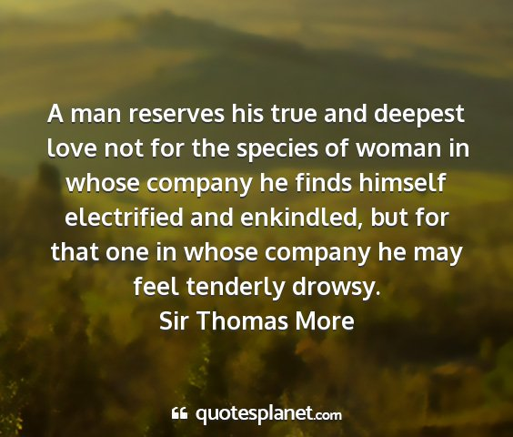 Sir thomas more - a man reserves his true and deepest love not for...