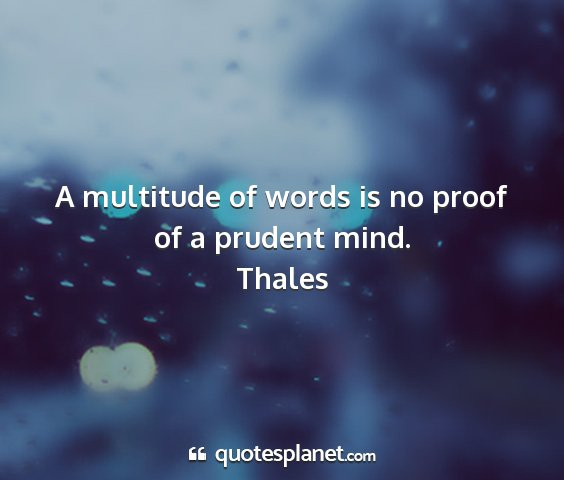 Thales - a multitude of words is no proof of a prudent...