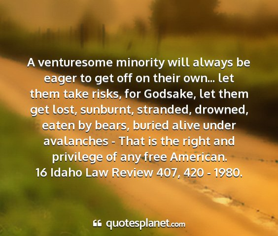 16 idaho law review 407, 420 - 1980. - a venturesome minority will always be eager to...
