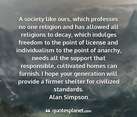 Alan simpson - a society like ours, which professes no one...