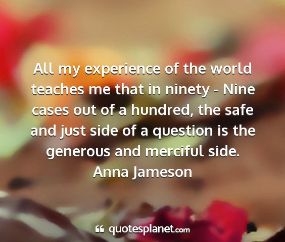 Anna jameson - all my experience of the world teaches me that in...