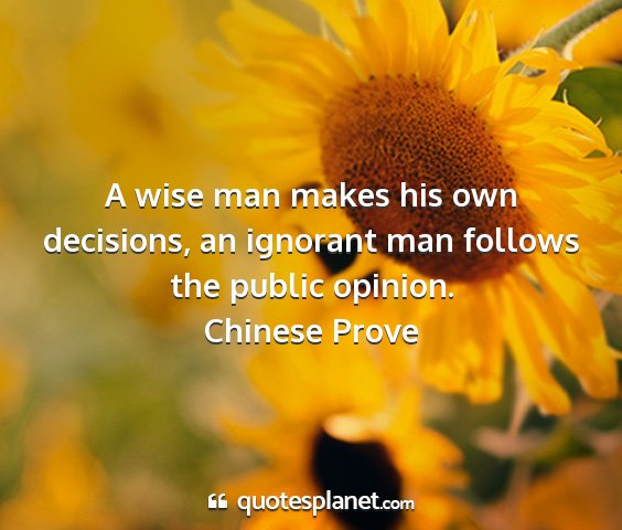 Chinese prove - a wise man makes his own decisions, an ignorant...