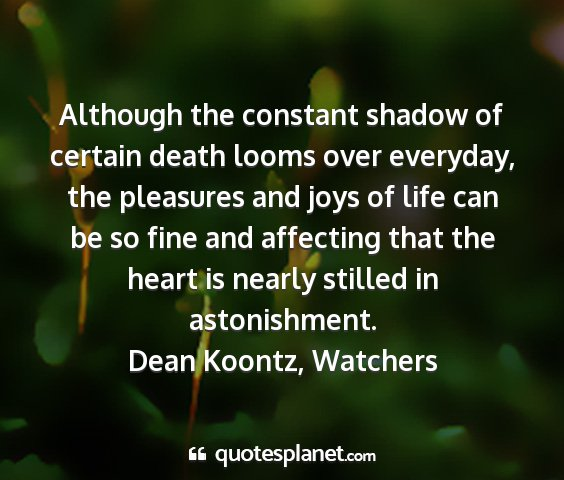 Dean koontz, watchers - although the constant shadow of certain death...