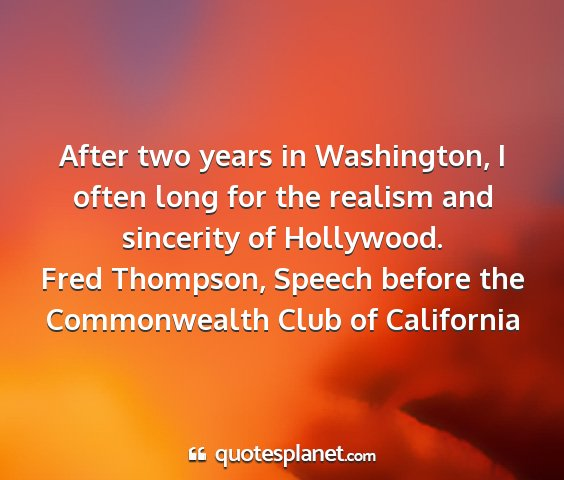 Fred thompson, speech before the commonwealth club of california - after two years in washington, i often long for...
