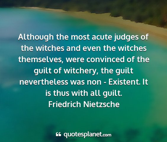 Friedrich nietzsche - although the most acute judges of the witches and...