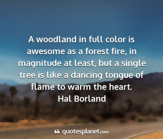 Hal borland - a woodland in full color is awesome as a forest...