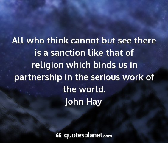 John hay - all who think cannot but see there is a sanction...