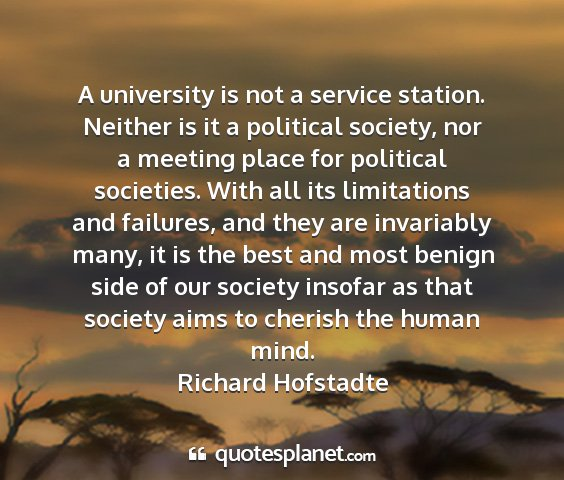 Richard hofstadte - a university is not a service station. neither is...