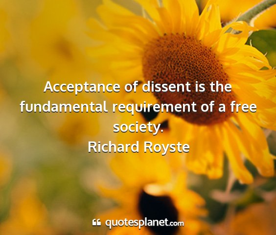 Richard royste - acceptance of dissent is the fundamental...