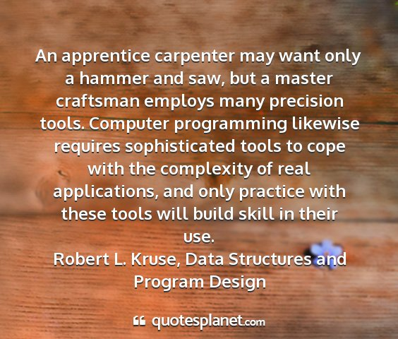 Robert l. kruse, data structures and program design - an apprentice carpenter may want only a hammer...