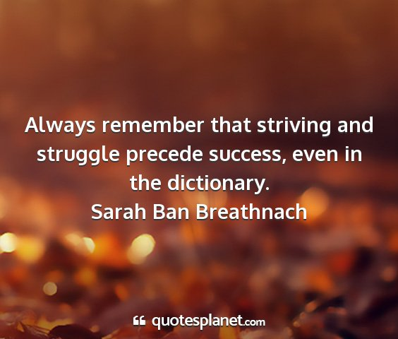 Sarah ban breathnach - always remember that striving and struggle...