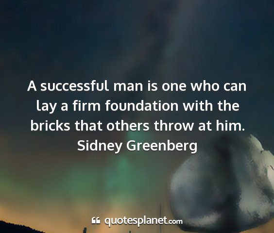 Sidney greenberg - a successful man is one who can lay a firm...