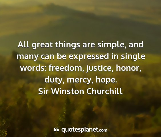 Sir winston churchill - all great things are simple, and many can be...