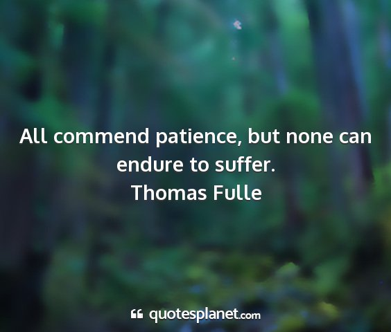 Thomas fulle - all commend patience, but none can endure to...