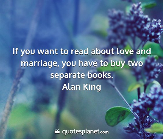 Alan king - if you want to read about love and marriage, you...
