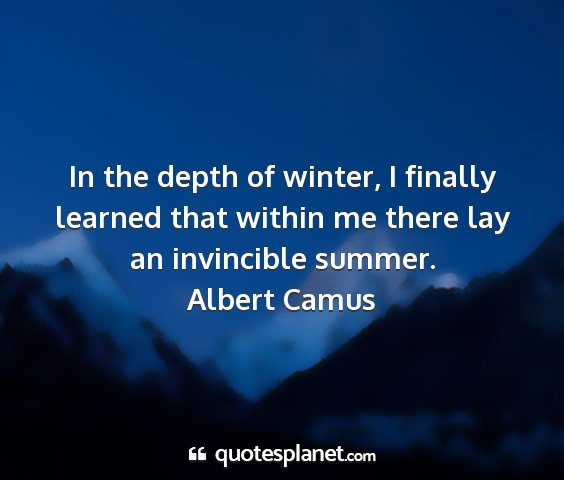 Albert camus - in the depth of winter, i finally learned that...