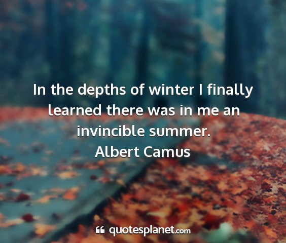 Albert camus - in the depths of winter i finally learned there...