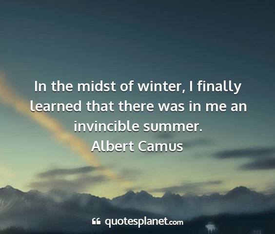 Albert camus - in the midst of winter, i finally learned that...
