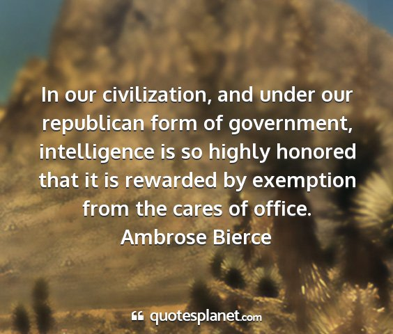 Ambrose bierce - in our civilization, and under our republican...