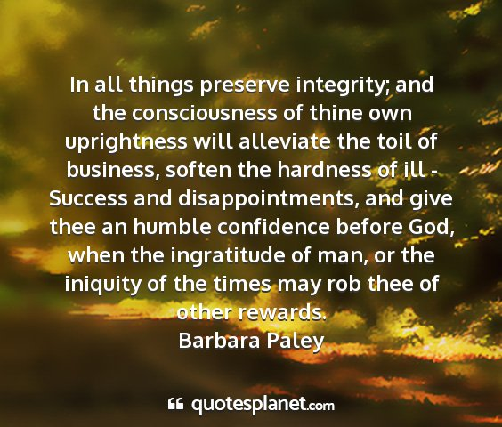 Barbara paley - in all things preserve integrity; and the...