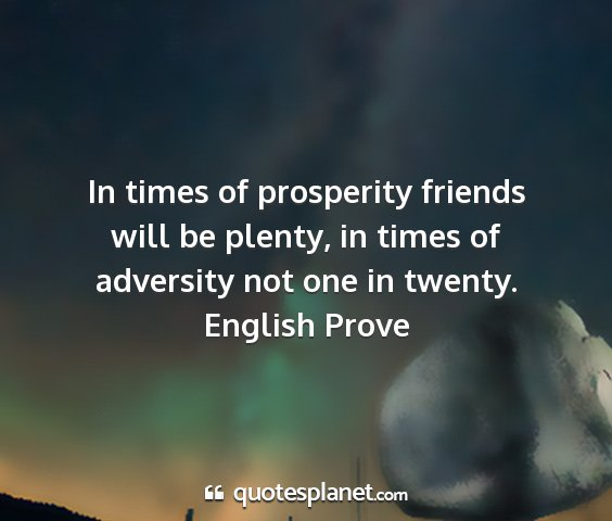 English prove - in times of prosperity friends will be plenty, in...