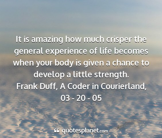 Frank duff, a coder in courierland, 03 - 20 - 05 - it is amazing how much crisper the general...