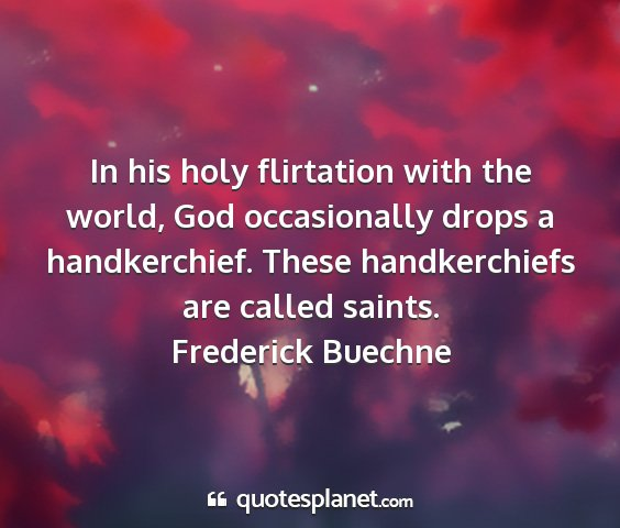 Frederick buechne - in his holy flirtation with the world, god...