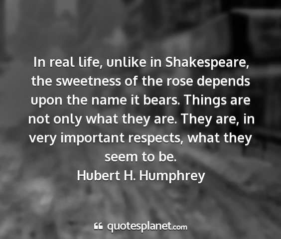 Hubert h. humphrey - in real life, unlike in shakespeare, the...