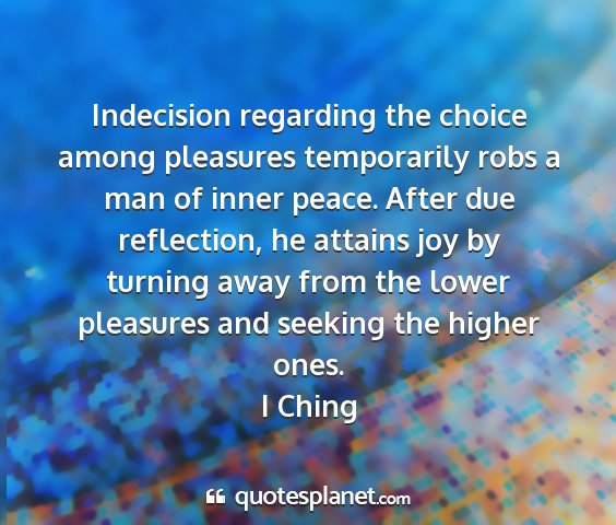 I ching - indecision regarding the choice among pleasures...
