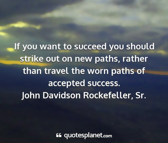 John davidson rockefeller, sr. - if you want to succeed you should strike out on...