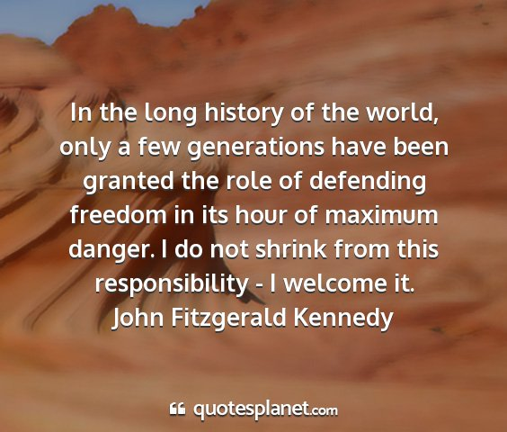 John fitzgerald kennedy - in the long history of the world, only a few...