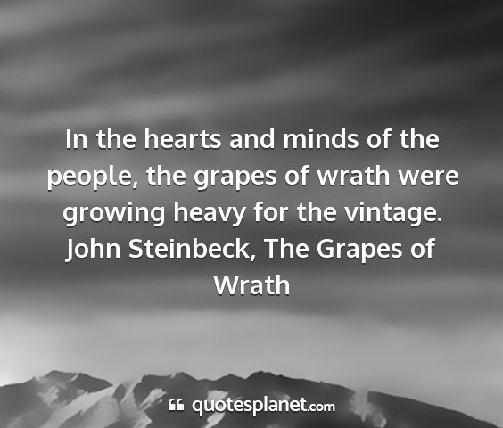 John steinbeck, the grapes of wrath - in the hearts and minds of the people, the grapes...