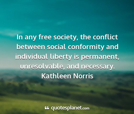 Kathleen norris - in any free society, the conflict between social...
