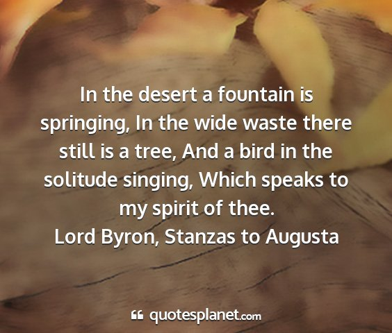 Lord byron, stanzas to augusta - in the desert a fountain is springing, in the...