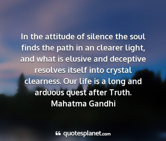 Mahatma gandhi - in the attitude of silence the soul finds the...