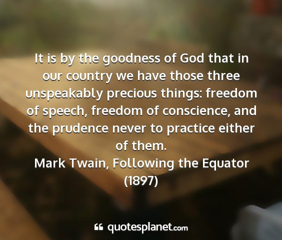 Mark twain, following the equator (1897) - it is by the goodness of god that in our country...